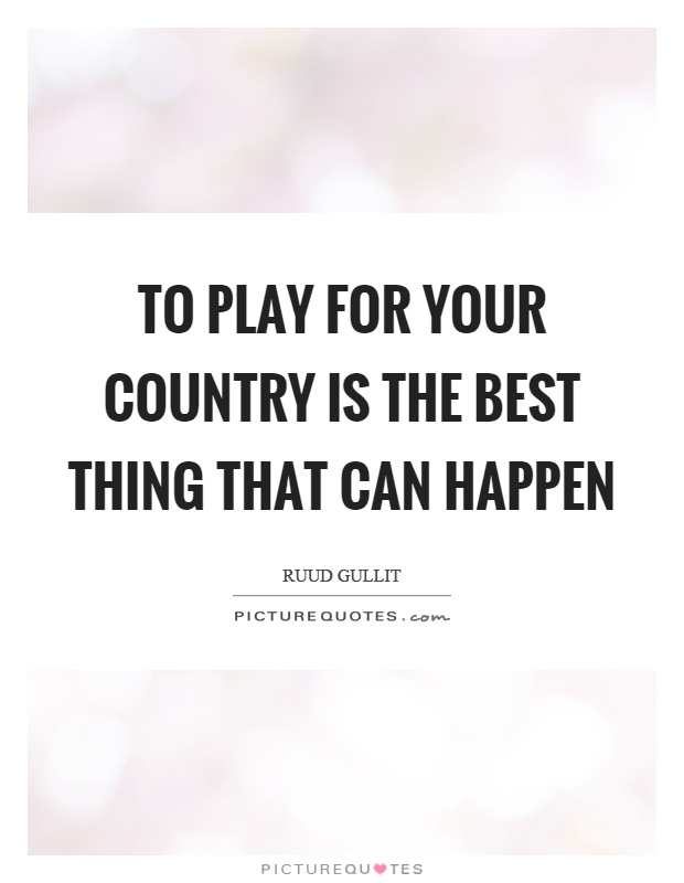 To play for your country is the best thing that can happen Picture Quote #1