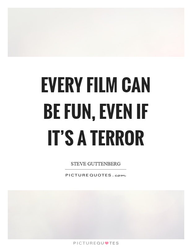 Every film can be fun, even if it's a terror Picture Quote #1