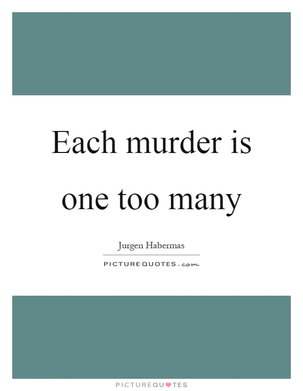 Each murder is one too many Picture Quote #1