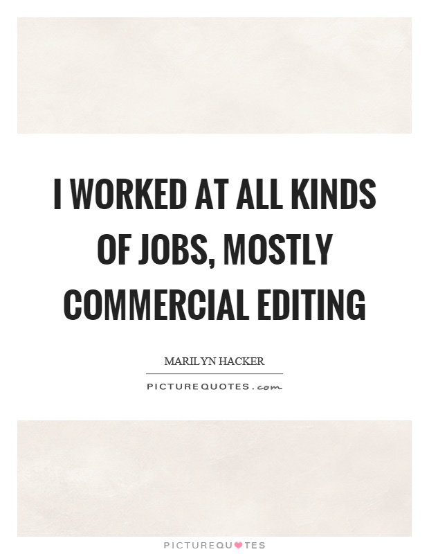 I worked at all kinds of jobs, mostly commercial editing Picture Quote #1