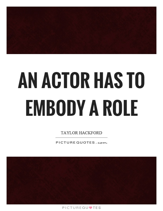 An actor has to embody a role Picture Quote #1
