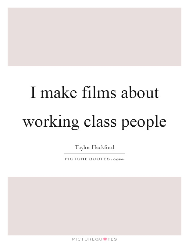 I make films about working class people Picture Quote #1