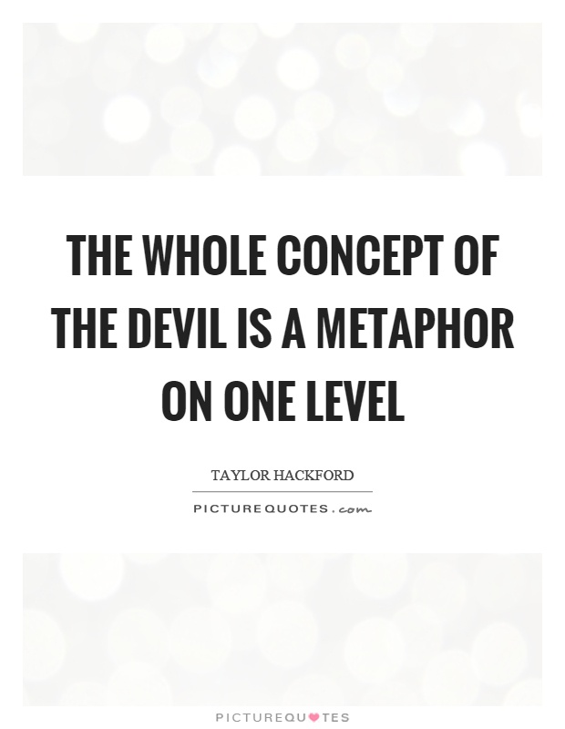 The whole concept of the devil is a metaphor on one level Picture Quote #1
