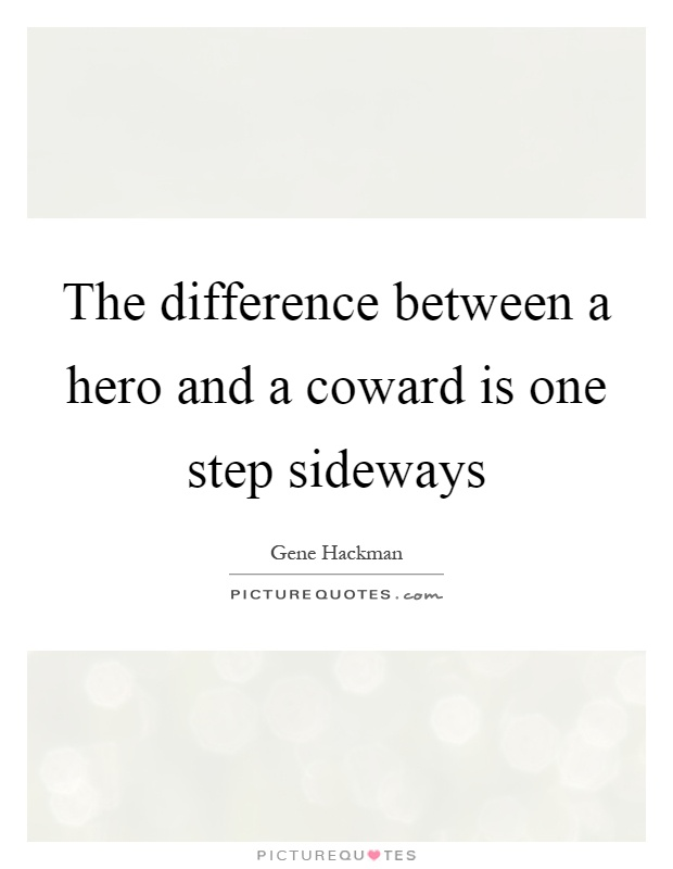 The difference between a hero and a coward is one step sideways Picture Quote #1