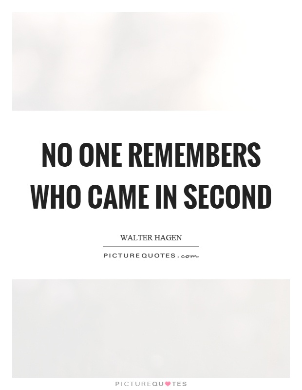 No one remembers who came in second Picture Quote #1