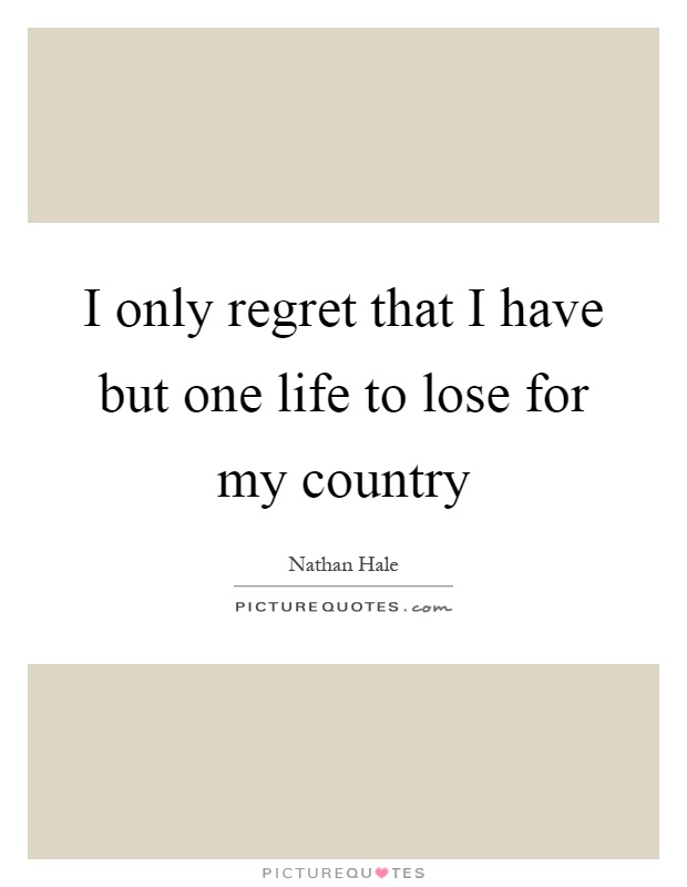 I only regret that I have but one life to lose for my country Picture Quote #1