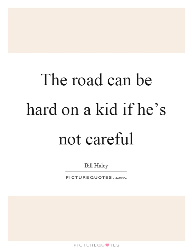 The road can be hard on a kid if he's not careful Picture Quote #1