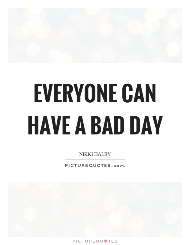 Everyone can have a bad day Picture Quote #1