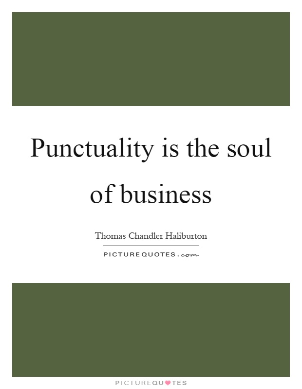 punctuality is the soul of business essay For a businessman, punctuality is the soul of his business like a student, he is  also required to move and act with the tide of time, by adjusting.
