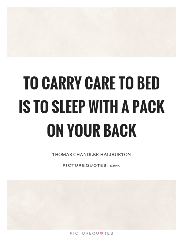 To carry care to bed is to sleep with a pack on your back Picture Quote #1