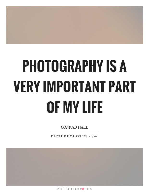 Photography Is A Very Important Part Of My Life Picture Quote 1