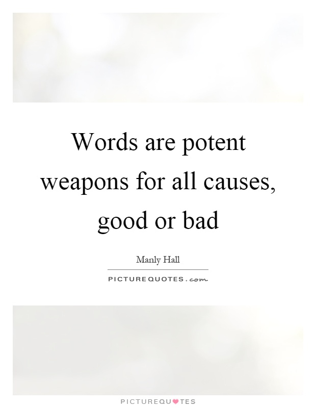 Words are potent weapons for all causes, good or bad Picture Quote #1