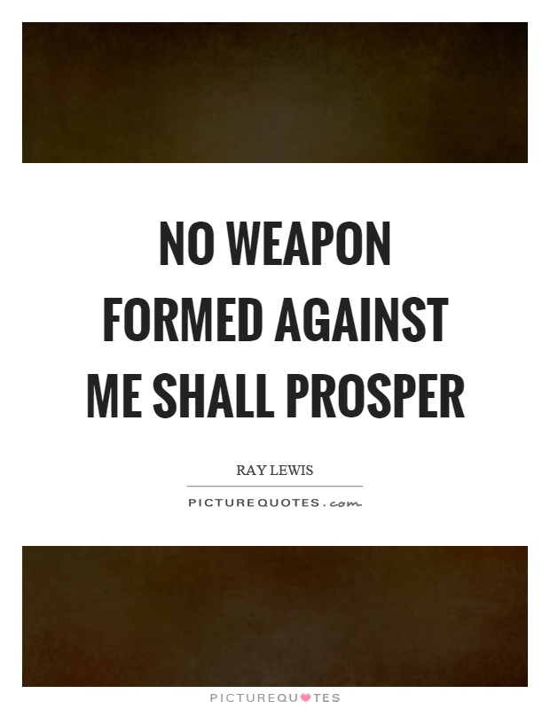 No weapon formed against me shall prosper | Picture Quotes