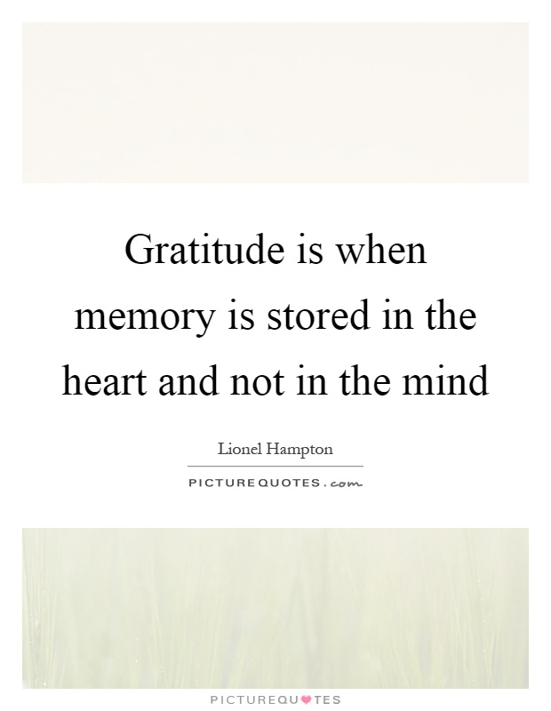 Gratitude is when memory is stored in the heart and not in the mind Picture Quote #1