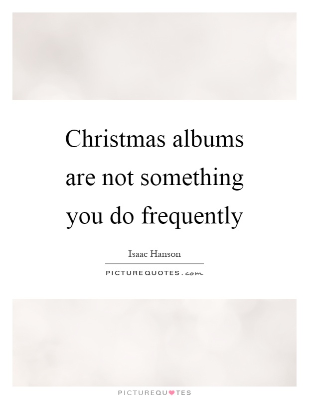 Christmas albums are not something you do frequently Picture Quote #1