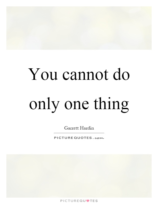You cannot do only one thing Picture Quote #1