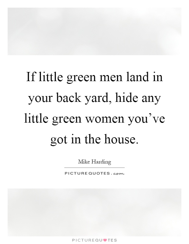 if little green men land in your back yard hide any little green