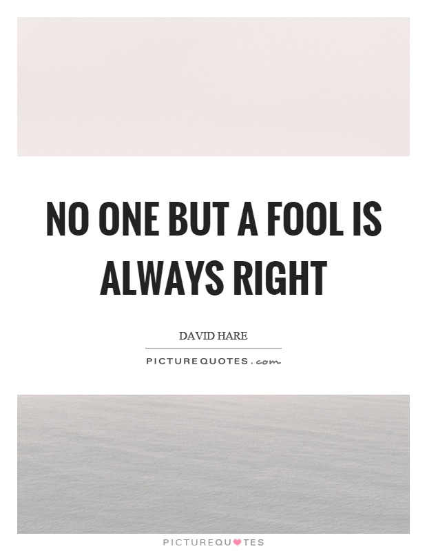 No one but a fool is always right Picture Quote #1
