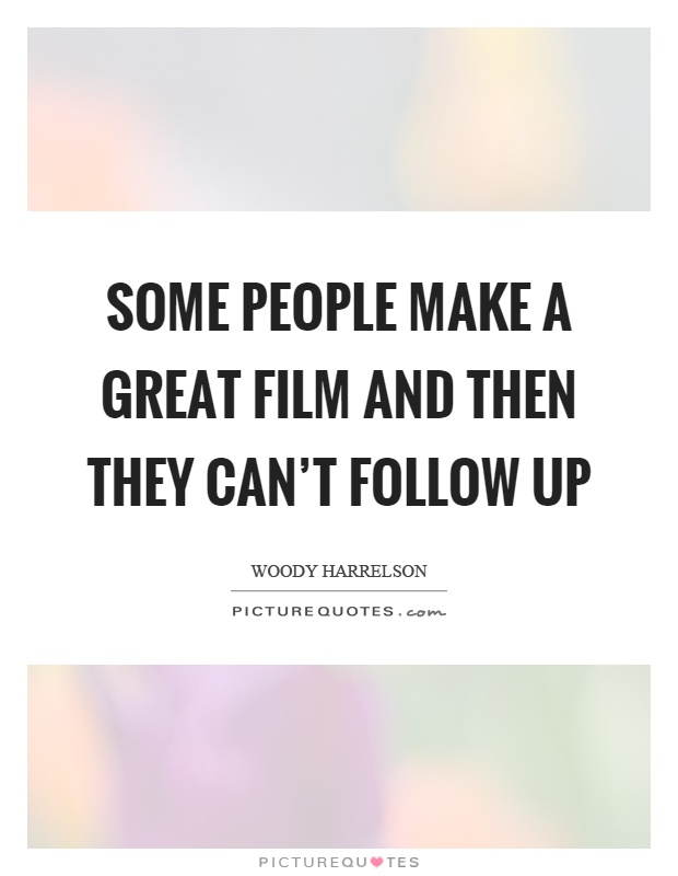 Some people make a great film and then they can't follow up Picture Quote #1