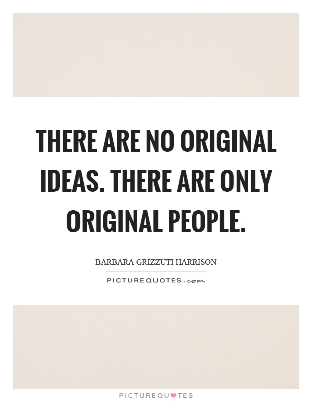 There are no original ideas. There are only original people Picture Quote #1
