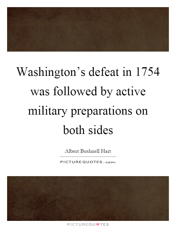 Washington's defeat in 1754 was followed by active military preparations on both sides Picture Quote #1