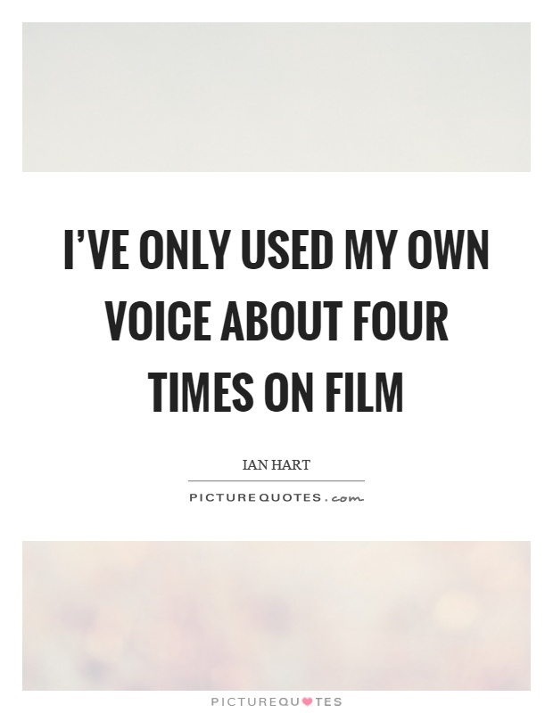 I've only used my own voice about four times on film Picture Quote #1