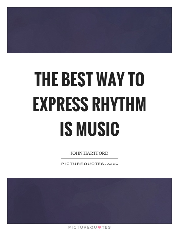 The best way to express rhythm is music Picture Quote #1
