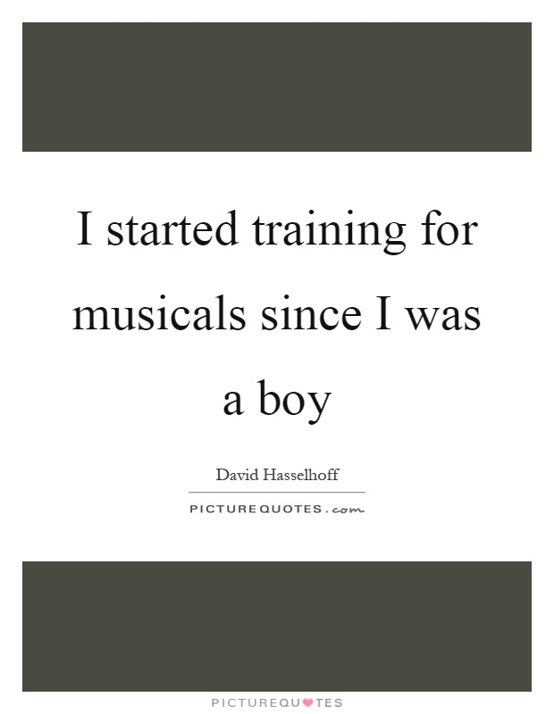 I started training for musicals since I was a boy Picture Quote #1