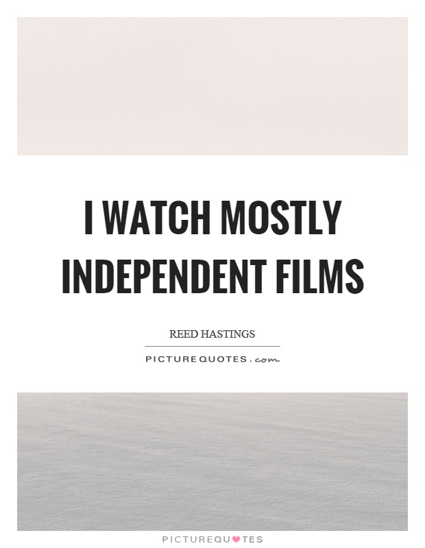 I watch mostly independent films Picture Quote #1
