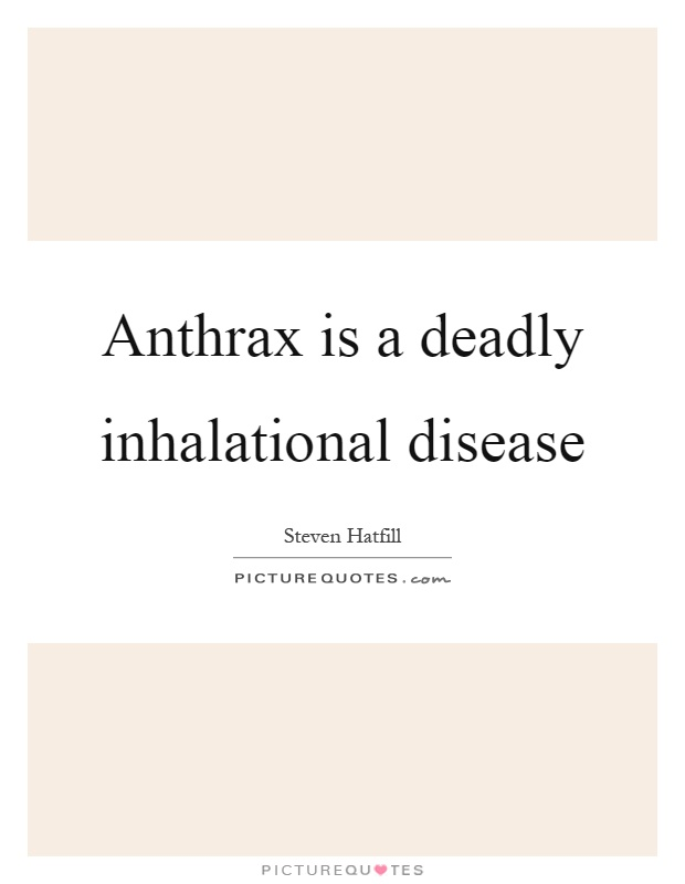 anthrax the deadly disease essay 1979 - deadly anthrax outbreak in sverdlovsk, ussr  all of the people who died had inhalation anthrax, the most serious form of the disease in all,.