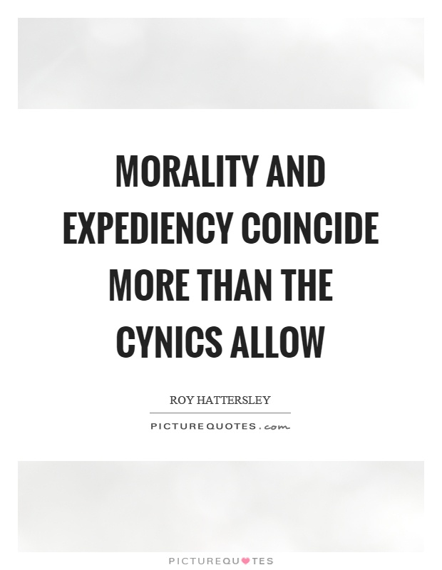 Morality and expediency coincide more than the cynics allow Picture Quote #1