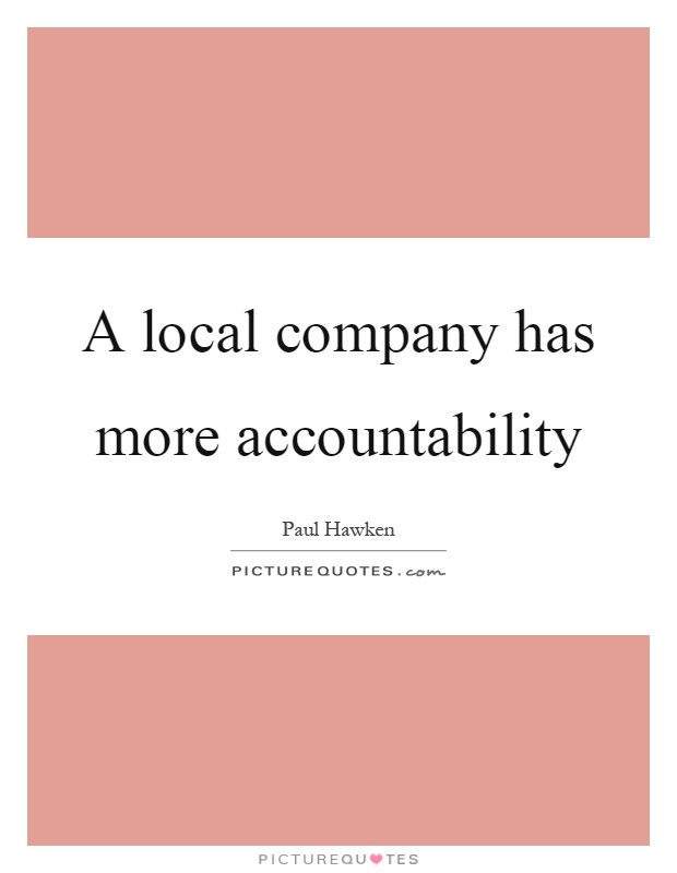 A local company has more accountability Picture Quote #1