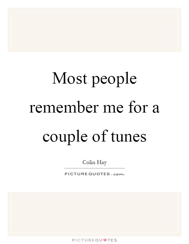 Most people remember me for a couple of tunes Picture Quote #1
