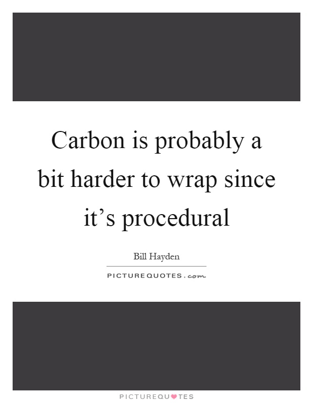 Carbon is probably a bit harder to wrap since it's procedural Picture Quote #1