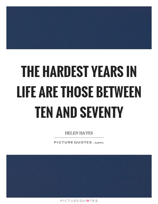 The hardest years in life are those between ten and seventy Picture Quote #1