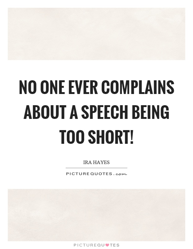 No one ever complains about a speech being too short! Picture Quote #1