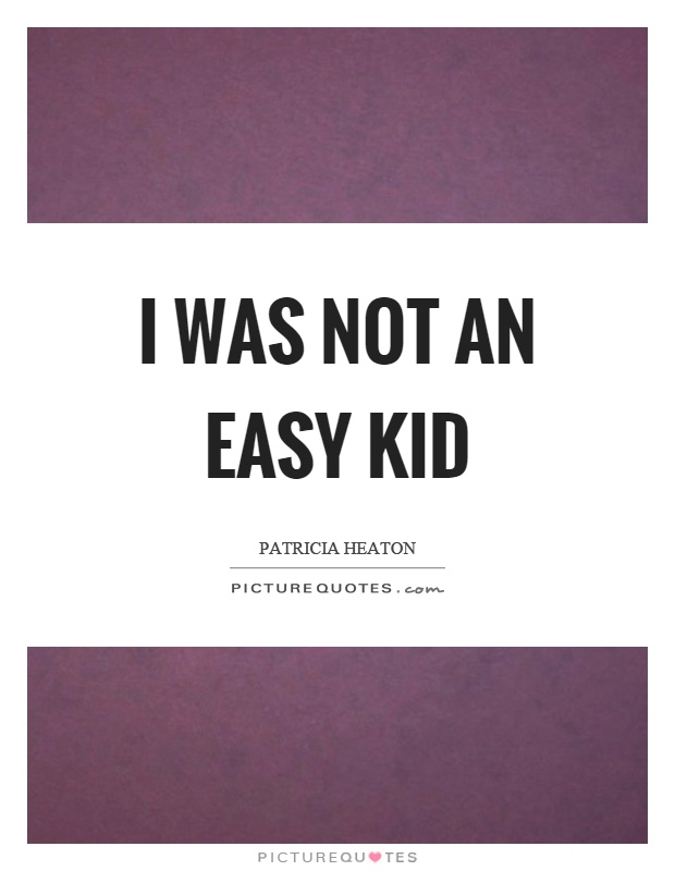 I was not an easy kid Picture Quote #1