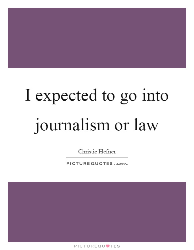 I expected to go into journalism or law Picture Quote #1