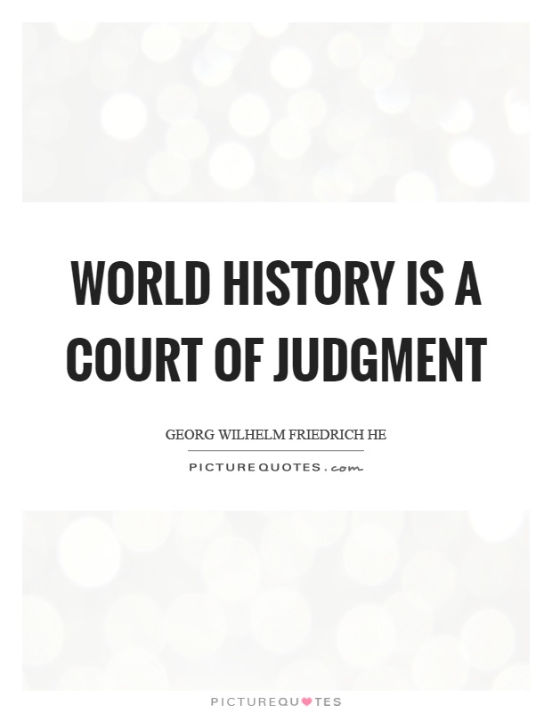 World history is a court of judgment Picture Quote #1