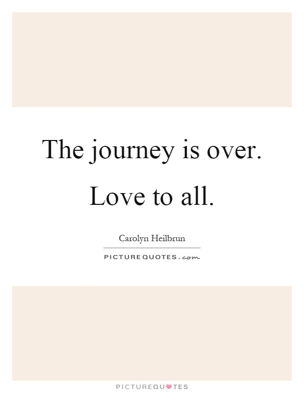 The journey is over. Love to all Picture Quote #1