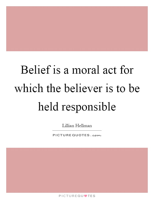 Belief is a moral act for which the believer is to be held responsible Picture Quote #1