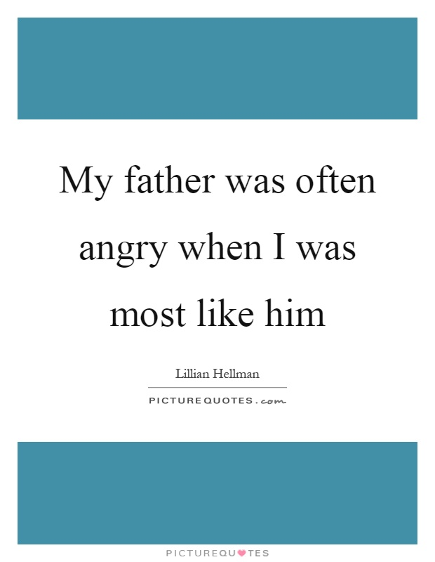 My father was often angry when I was most like him Picture Quote #1