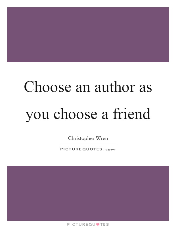 Choose an author as you choose a friend Picture Quote #1