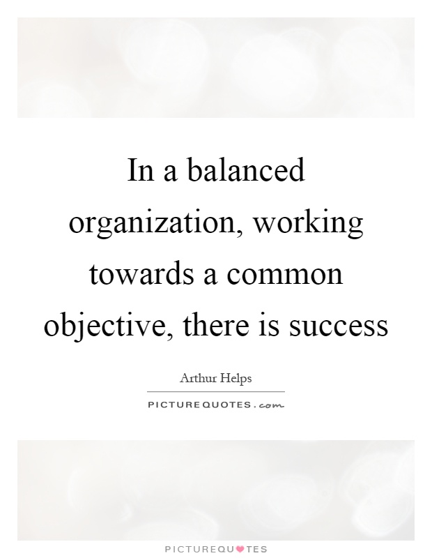 In a balanced organization, working towards a common objective, there is success Picture Quote #1