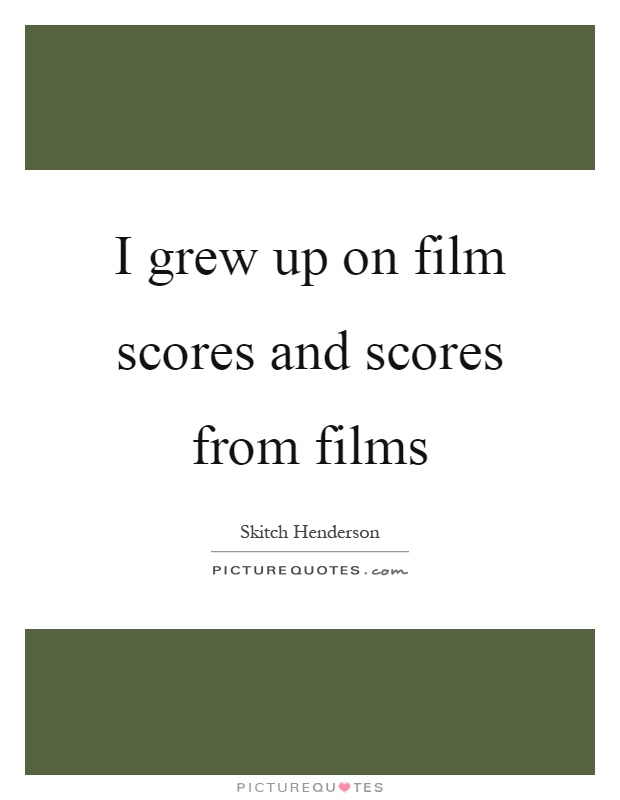 I grew up on film scores and scores from films Picture Quote #1