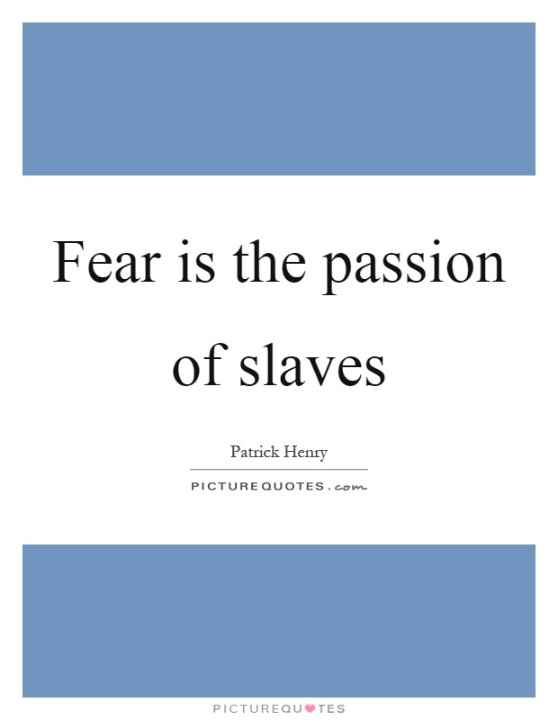 Fear is the passion of slaves Picture Quote #1