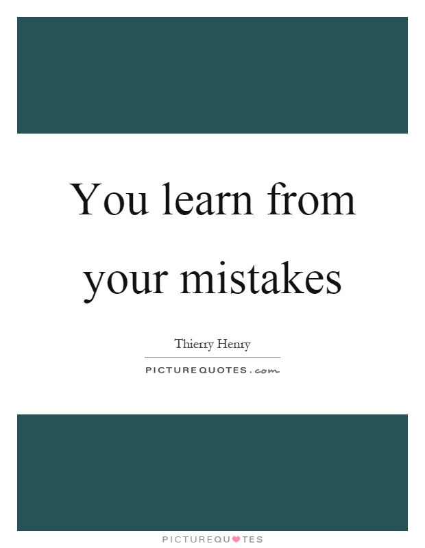 You learn from your mistakes Picture Quote #1