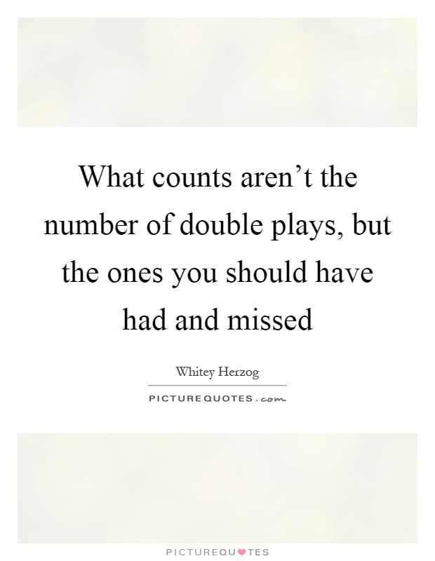 What counts aren't the number of double plays, but the ones you should have had and missed Picture Quote #1