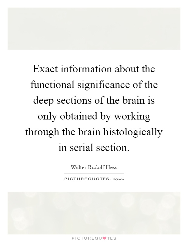 Exact information about the functional significance of the deep sections of the brain is only obtained by working through the brain histologically in serial section Picture Quote #1