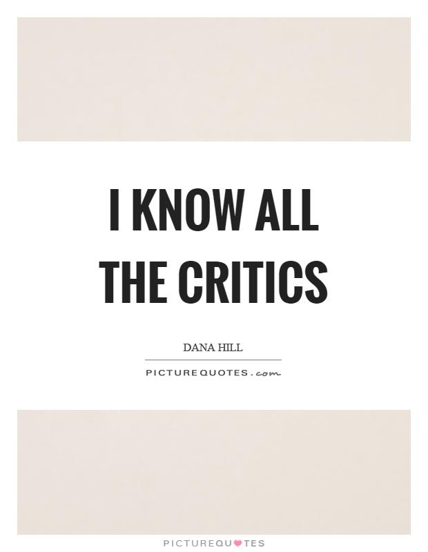 I know all the critics Picture Quote #1